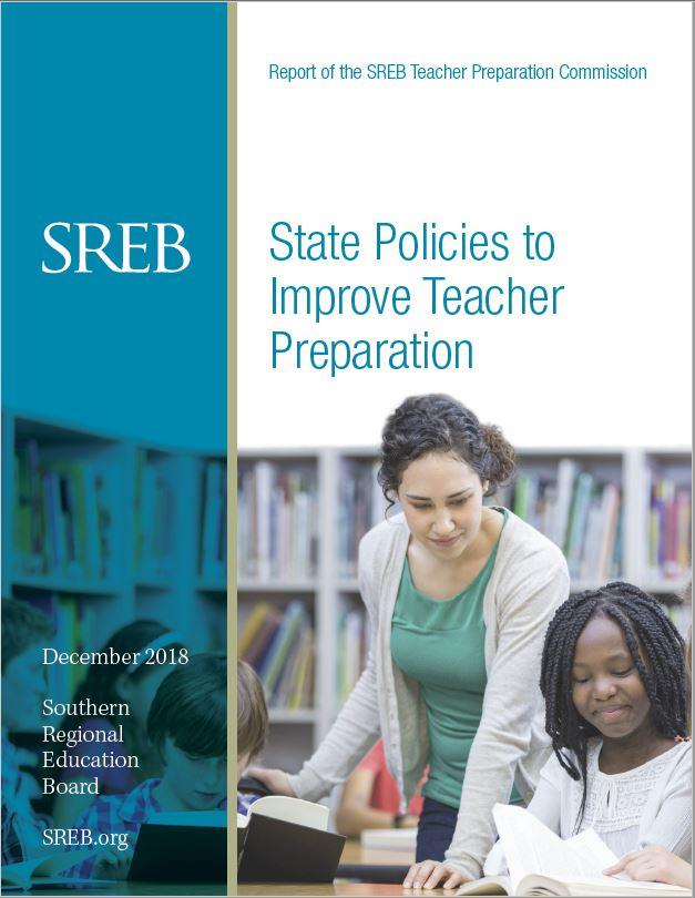 Report of the SREB Teacher Preparation Commission | State Policies to Improve Teacher Preparation | December 2018